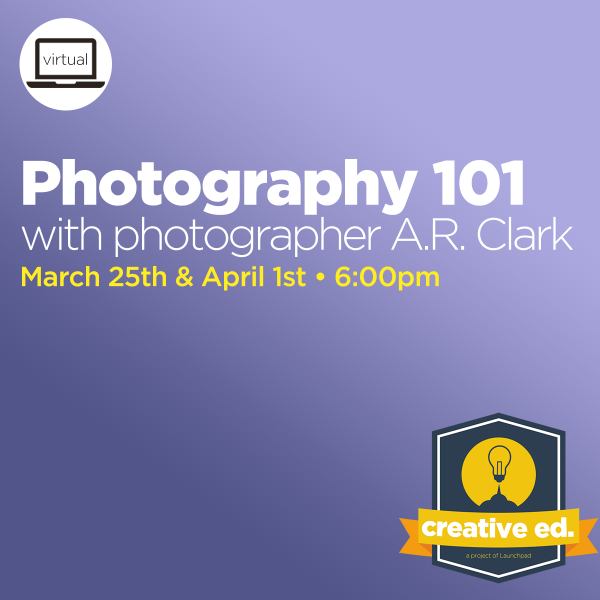 03/25/2021 - Photography 101 w/ A.R. Clark